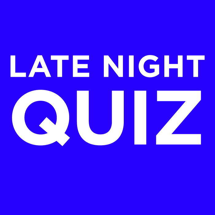 LATE NIGHT QUIZ